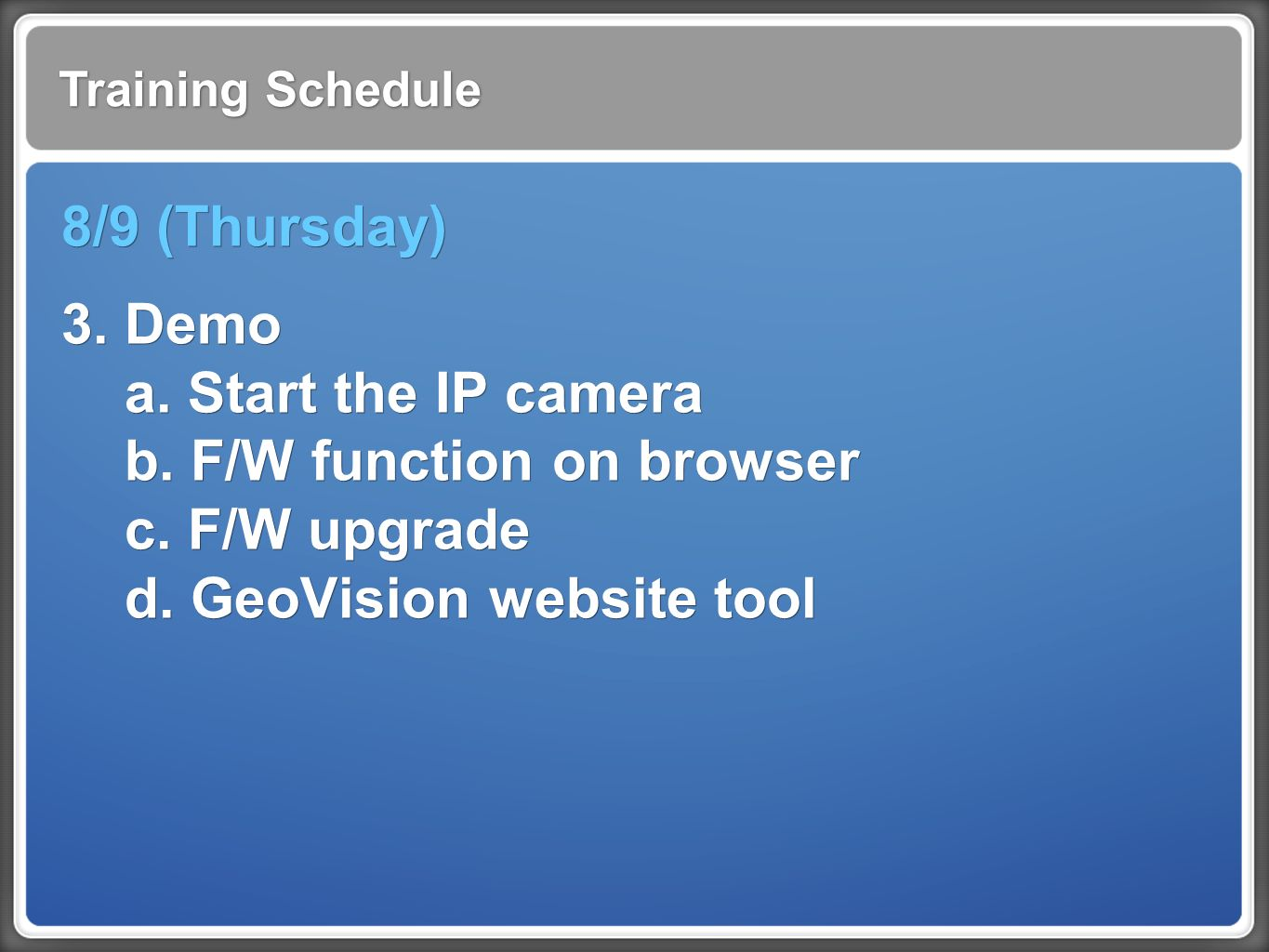 Training Schedule 8/9 (Thursday) 3. Demo a. Start the IP camera b.