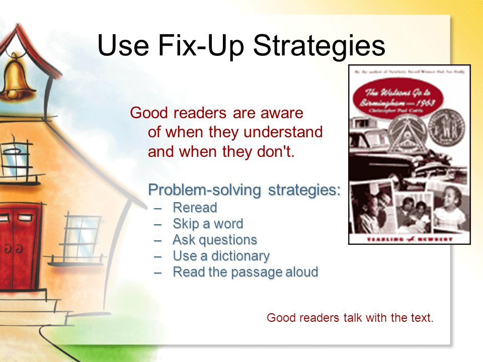 Use Fix-Up Strategies Good readers are aware of when they understand and when they don t.