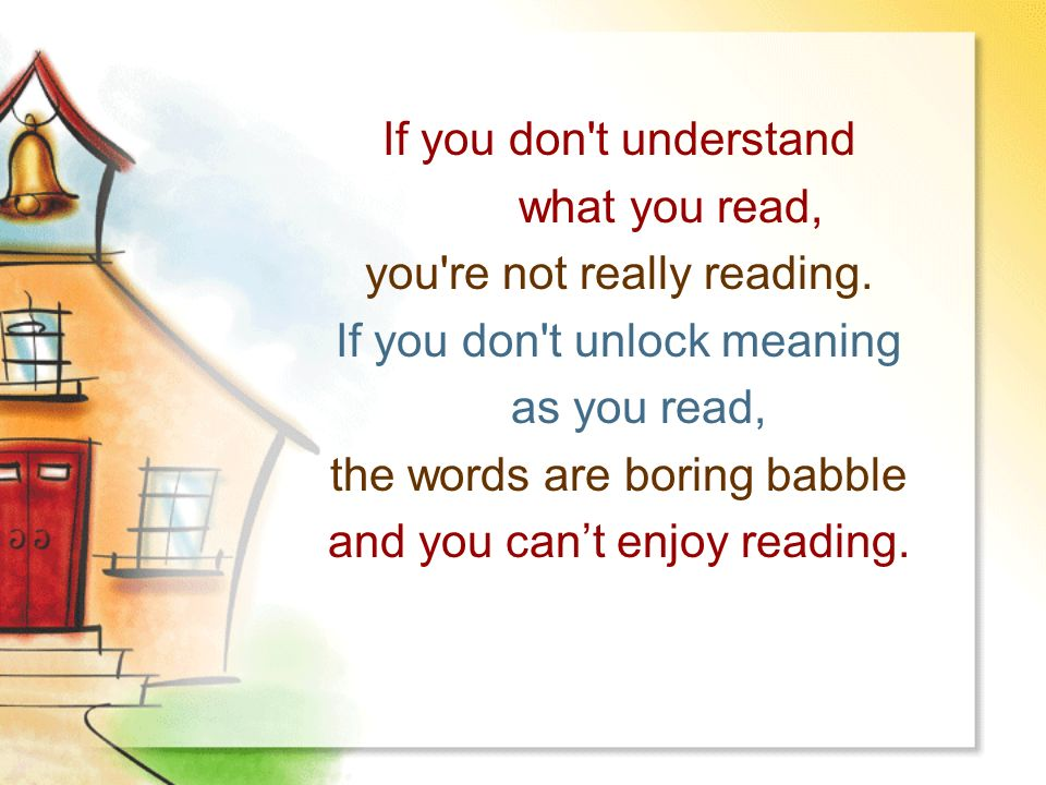 If you don t understand what you read, you re not really reading.