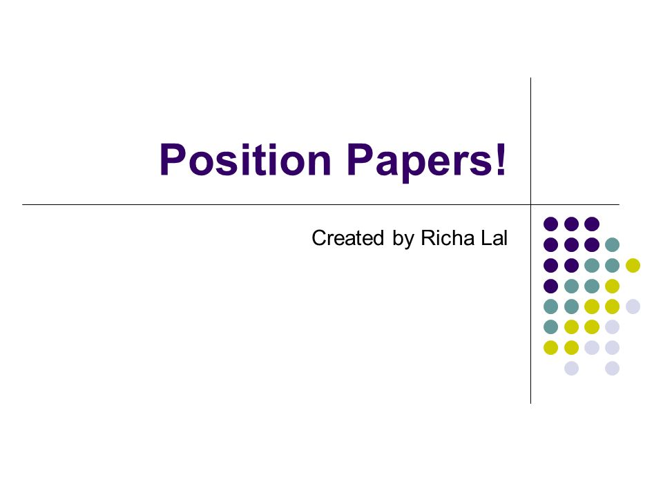 position papers created by richa lal what is a position paper 1 position papers created by richa lal