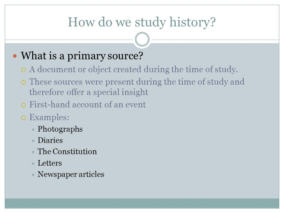 How do we study history. What is a primary source.
