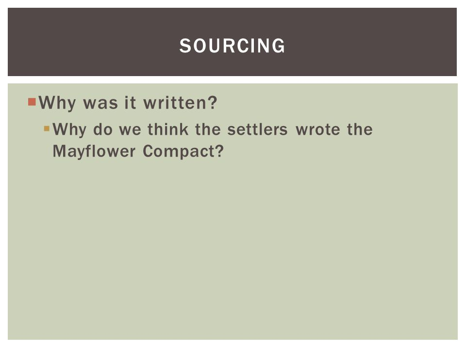  Why was it written  Why do we think the settlers wrote the Mayflower Compact SOURCING
