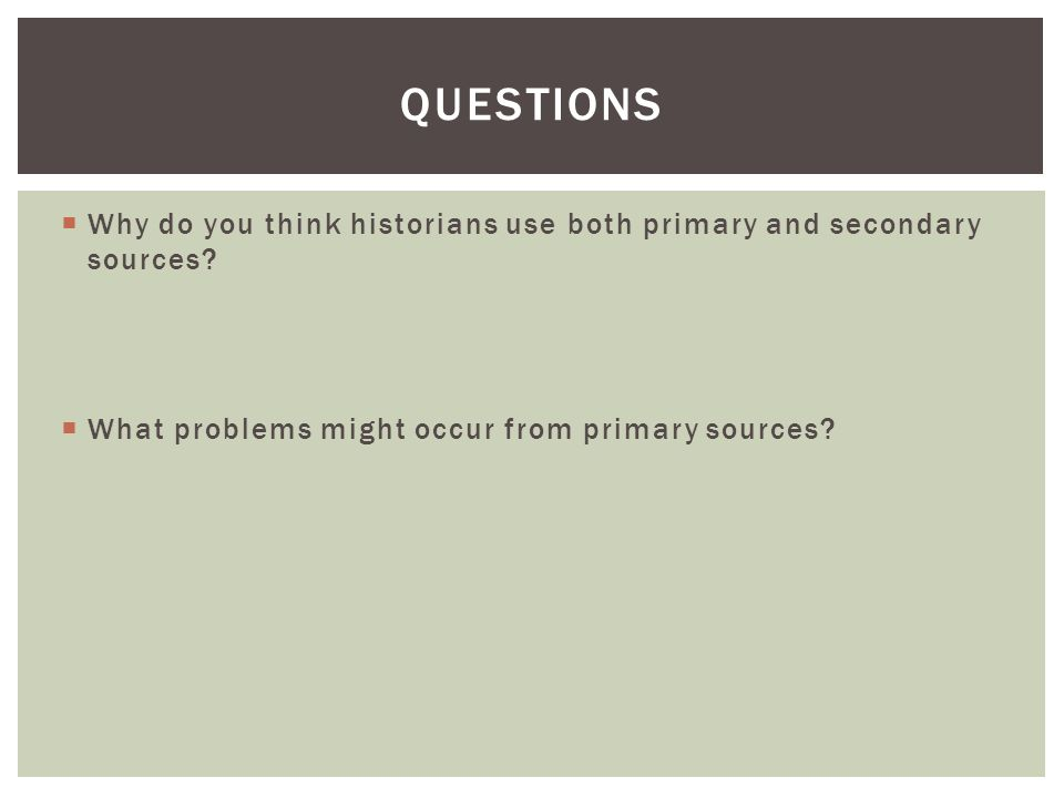  Why do you think historians use both primary and secondary sources.