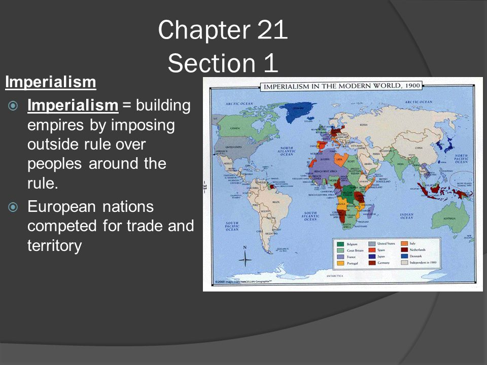 Chapter 21 Section 1 Imperialism  Imperialism = building empires by imposing outside rule over peoples around the rule.