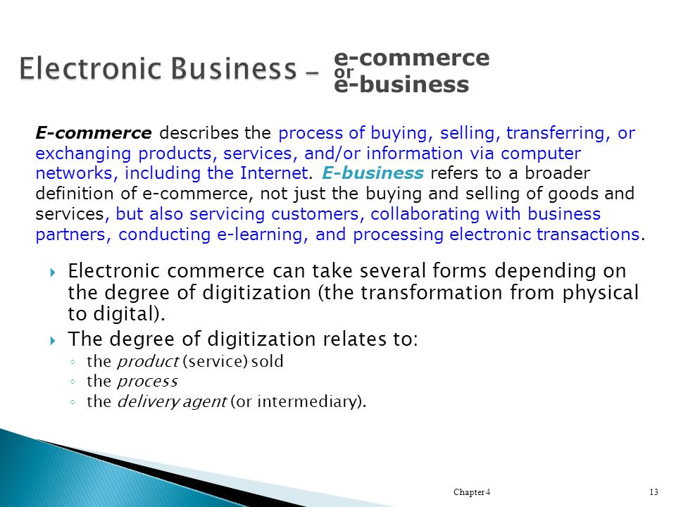  Electronic commerce can take several forms depending on the degree of digitization (the transformation from physical to digital).