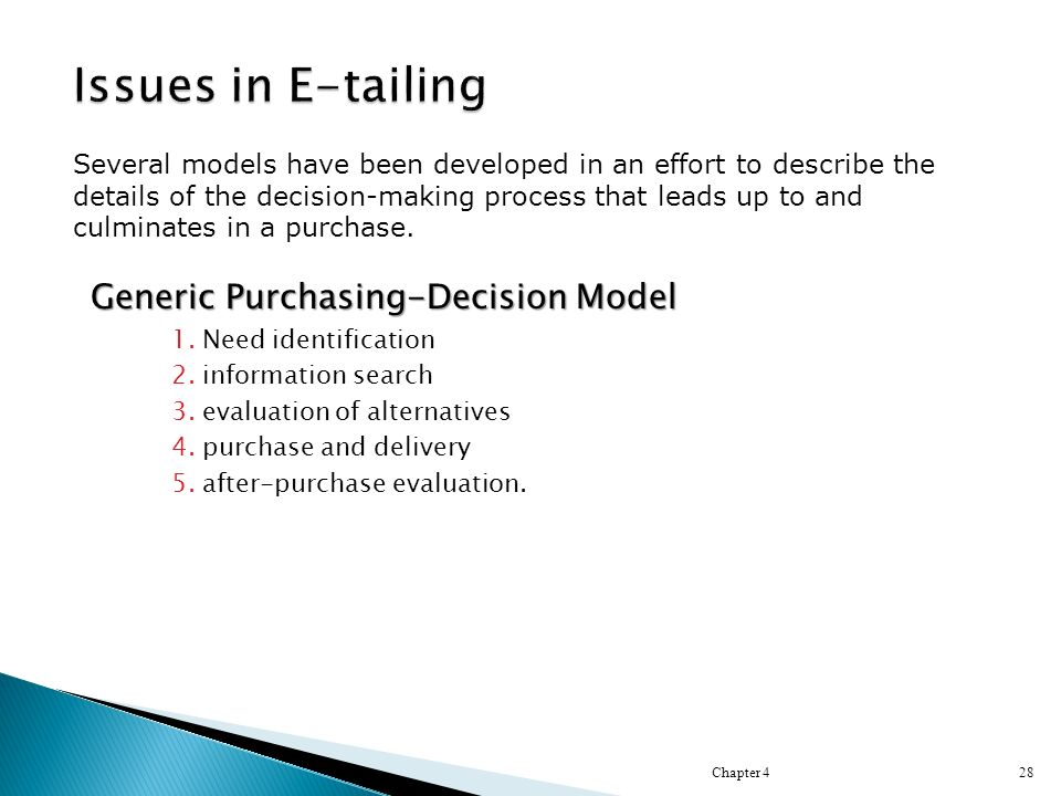 Generic Purchasing-Decision Model 1.Need identification 2.information search 3.evaluation of alternatives 4.purchase and delivery 5.after-purchase  evaluation.