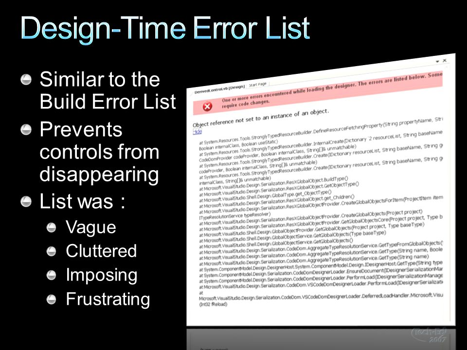 Similar to the Build Error List Prevents controls from disappearing List was : Vague Cluttered Imposing Frustrating