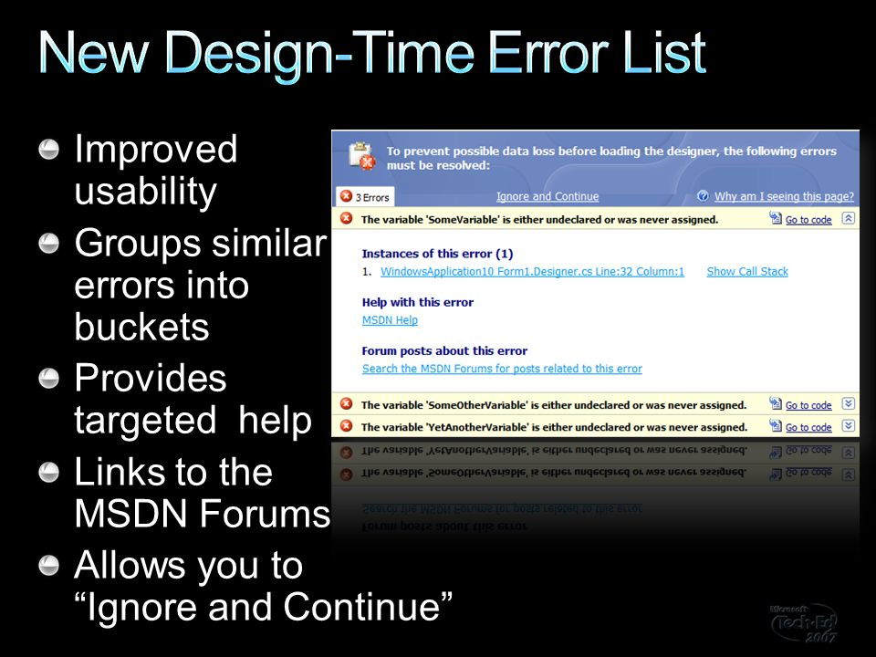 Improved usability Groups similar errors into buckets Provides targeted help Links to the MSDN Forums Allows you to Ignore and Continue