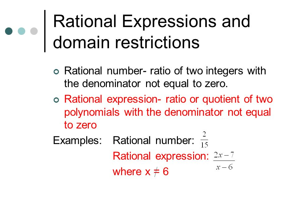 Rational Expressions and domain restrictions Rational number- ratio of two integers with the denominator not equal to zero.