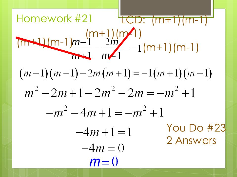 Homework #21 LCD: (m+1)(m-1) (m+1)(m-1) You Do #23 2 Answers