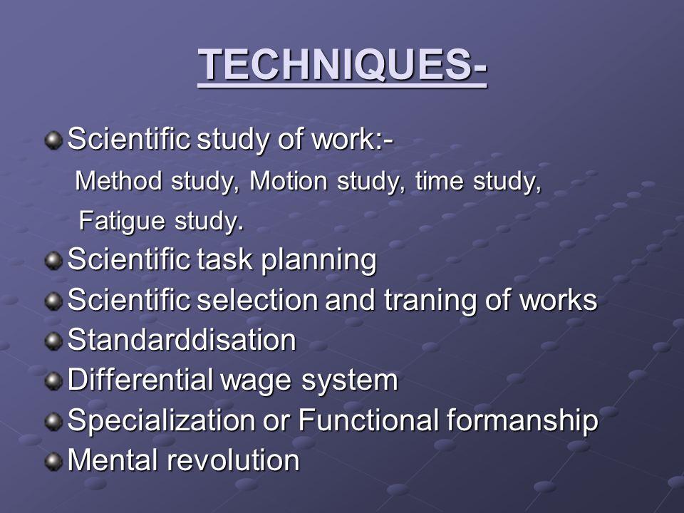TECHNIQUES- Scientific study of work:- Method study, Motion study, time study, Method study, Motion study, time study, Fatigue study. Fatigue study. S