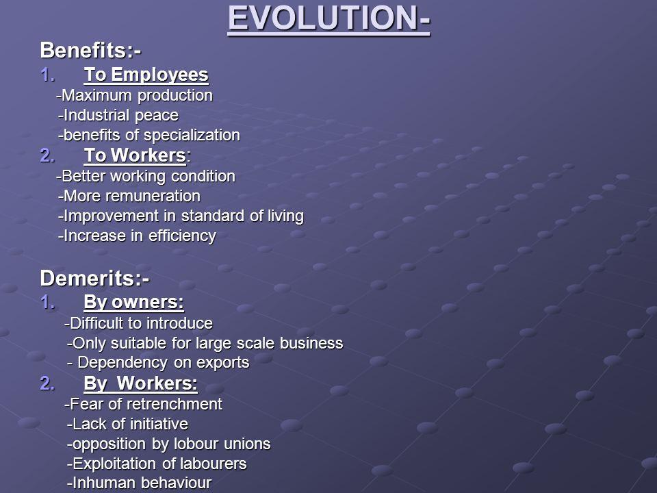 EVOLUTION-Benefits:- 1.To Employees -Maximum production -Maximum production -Industrial peace -Industrial peace -benefits of specialization -benefits