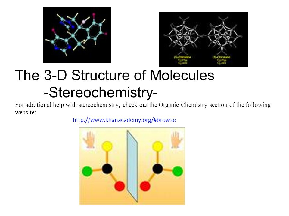 chemistry you need text lab book all lab safety stuff  2 the 3 d structure of molecules stereochemistry for additional help stereochemistry check out the organic chemistry section of the following