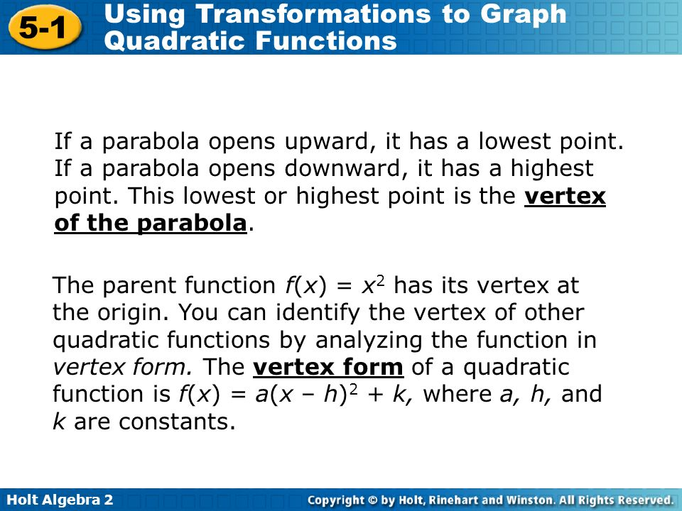 Holt Algebra Using Transformations to Graph Quadratic Functions If a parabola opens upward, it has a lowest point.