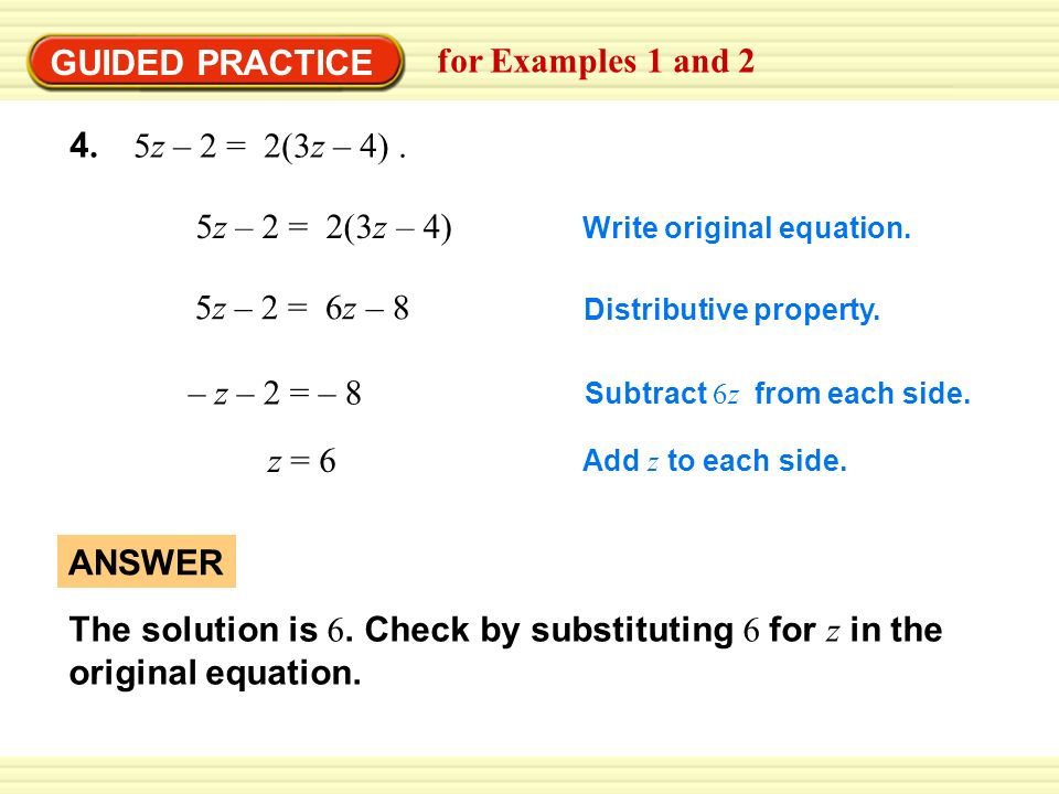 GUIDED PRACTICE for Examples 1 and 2 5z – 2 = 2(3z – 4) 5z – 2 = 6z – 8 – z – 2 = – 8 Write original equation.