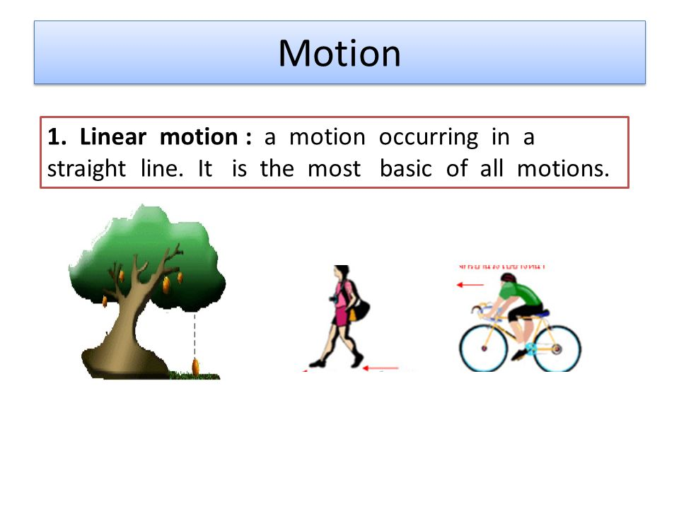 Motion 1. Linear motion : a motion occurring in a straight line.