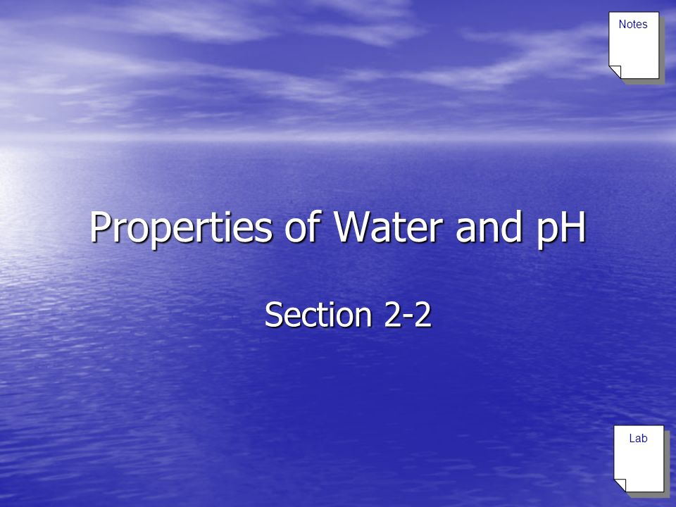 Properties of Water and pH Section 2-2 Notes Lab