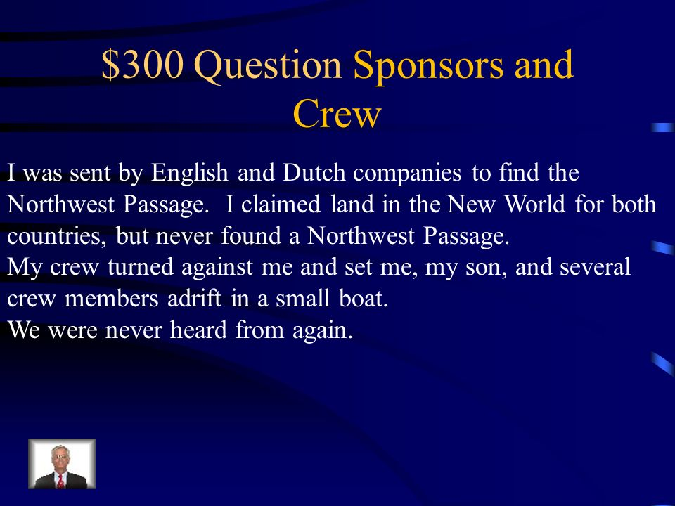$200 Answer Sponsors and Crew What is lied to them about how far they were from Spain