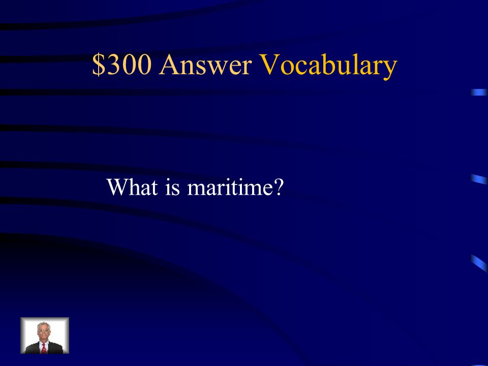 $300 Question Vocabulary This word refers to things having to do with the ocean.