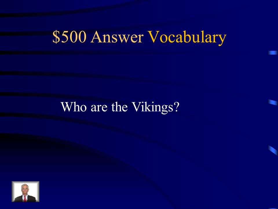 $500 Question Vocabulary This group of people landed in the Americas 500 years before Columbus.
