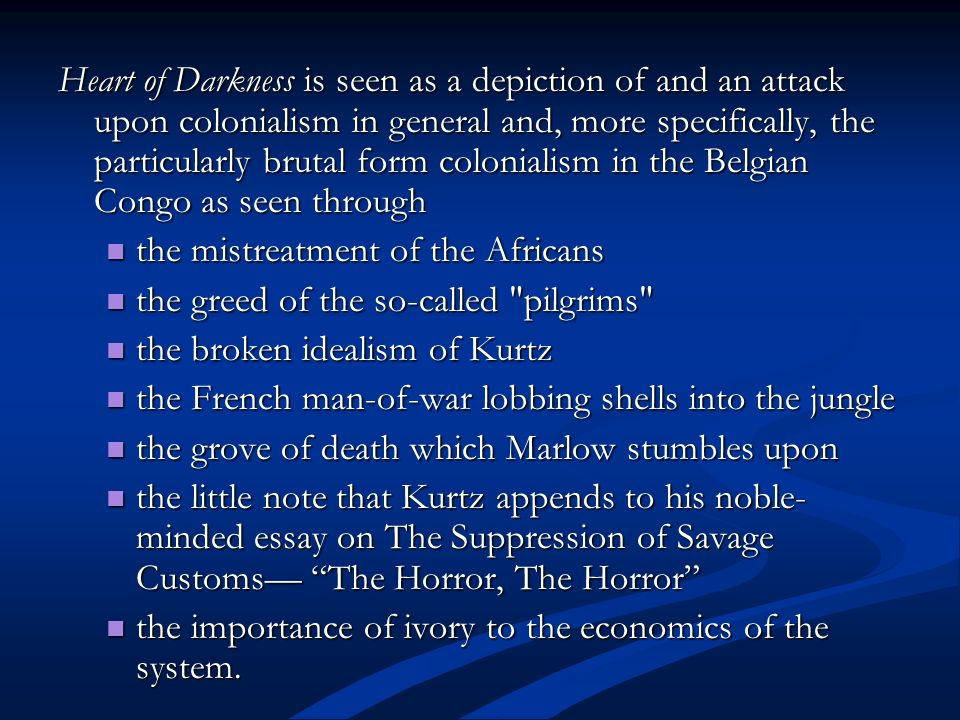 themes in heart of darkness Heart of darkness (1899) is a novella by polish-british novelist joseph conrad, about a voyage up the congo river into the congo free state, in the heart of africa, by the story's narrator charles marlow.