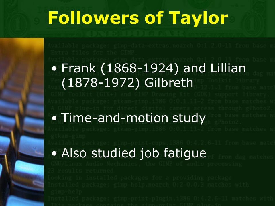 Followers of Taylor Frank (1868-1924) and Lillian (1878-1972) Gilbreth Time-and-motion study Also studied job fatigue