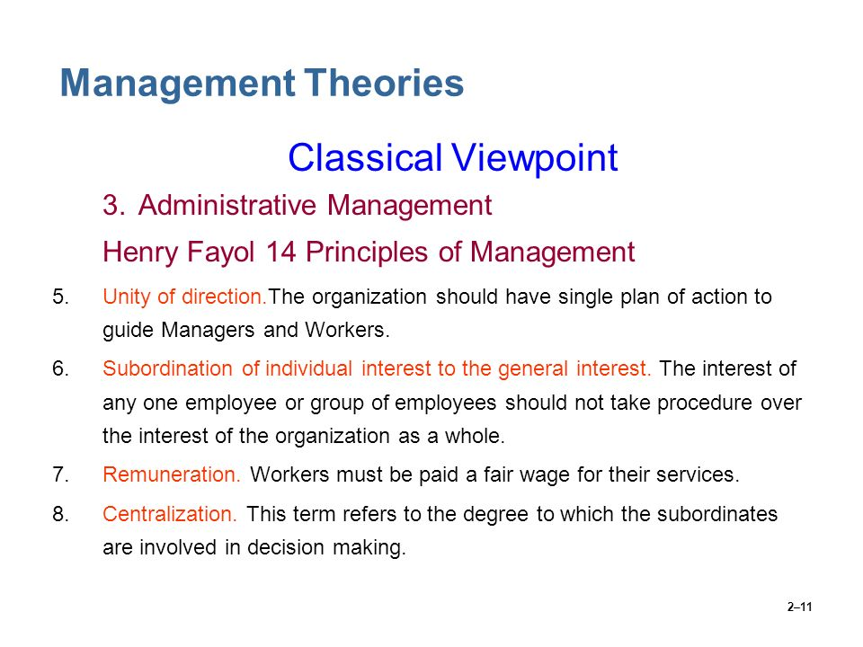 2–11 Management Theories Classical Viewpoint 3.Administrative Management Henry Fayol 14 Principles of Management 5.Unity of direction.The organization