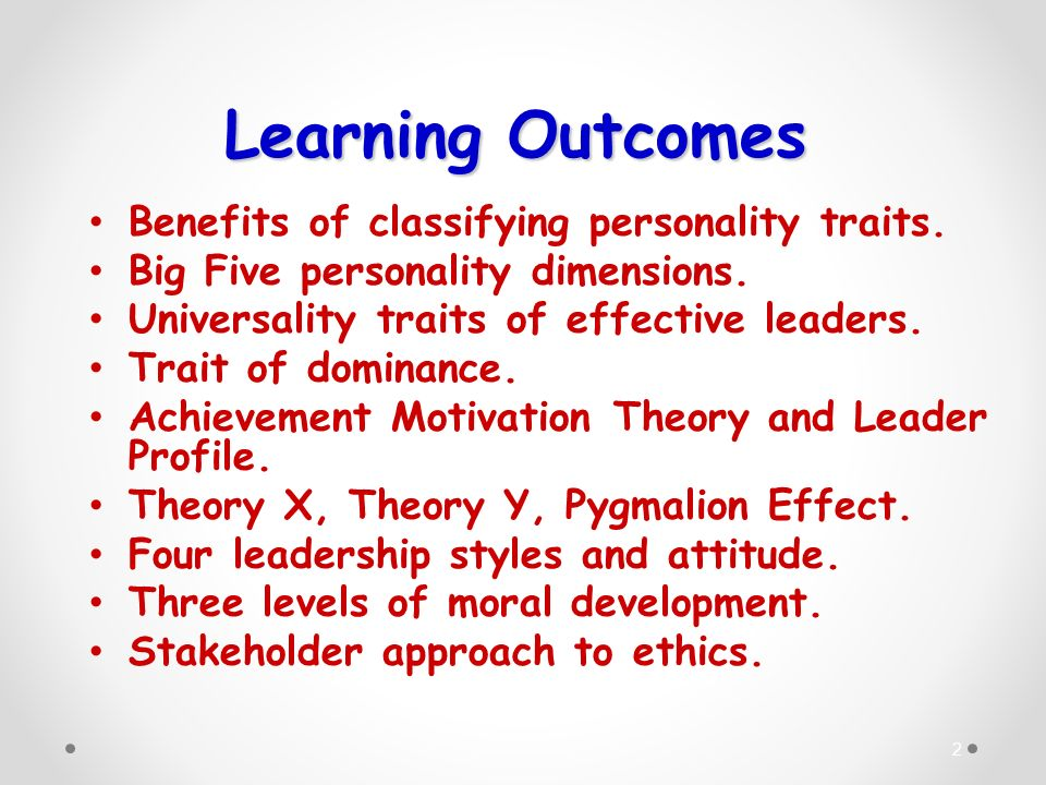 2 Learning Outcomes Benefits of classifying personality traits. Big Five personality dimensions. Universality traits of effective leaders. Trait of do