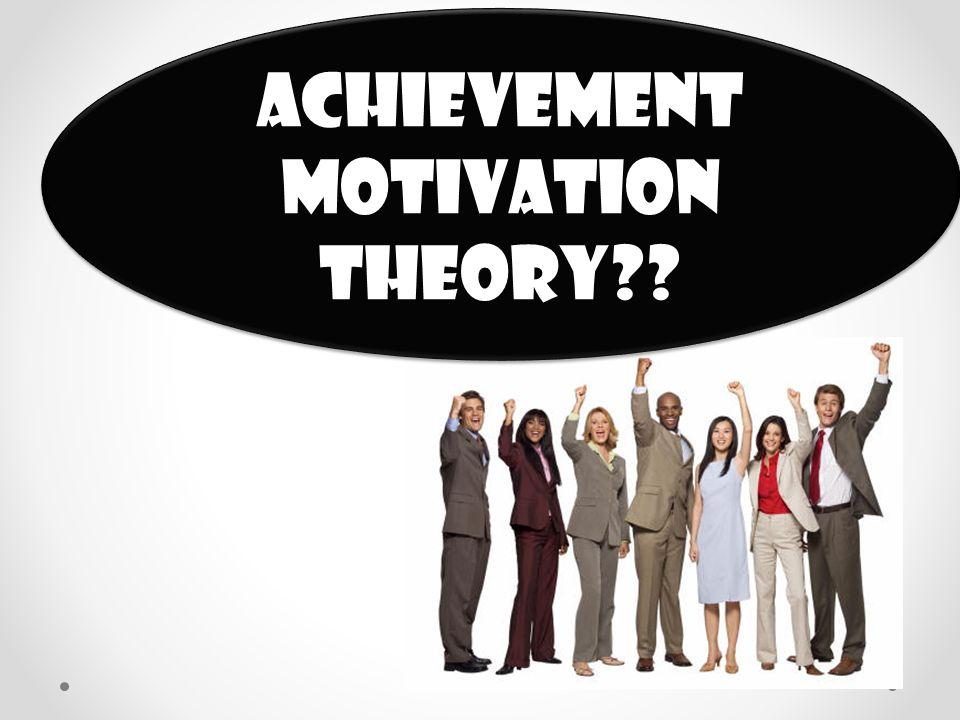 . Achievement Motivation theory