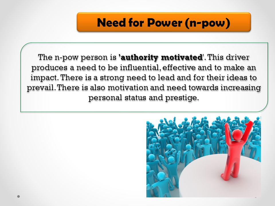 Need for Power (n-pow) authority motivated The n-pow person is authority motivated .