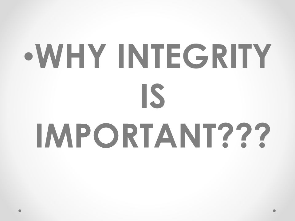 WHY INTEGRITY IS IMPORTANT???