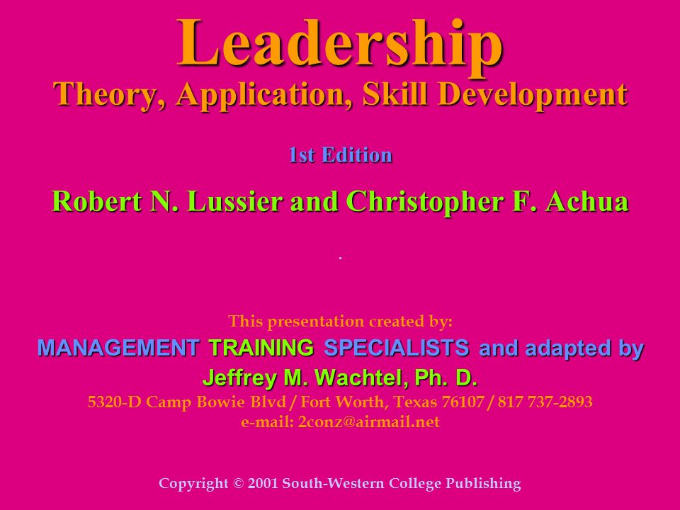 Leadership Theory, Application, Skill Development 1st Edition Robert N. Lussier and Christopher F. Achua. This presentation created by: MANAGEMENT TRA
