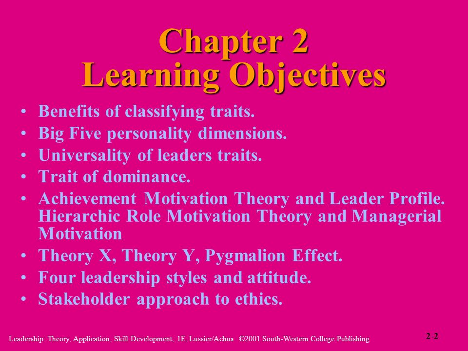 Leadership: Theory, Application, Skill Development, 1E, Lussier/Achua ©2001 South-Western College Publishing Chapter 2 Learning Objectives Benefits of classifying traits.