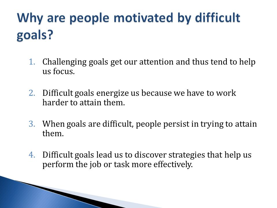 1.Challenging goals get our attention and thus tend to help us focus.