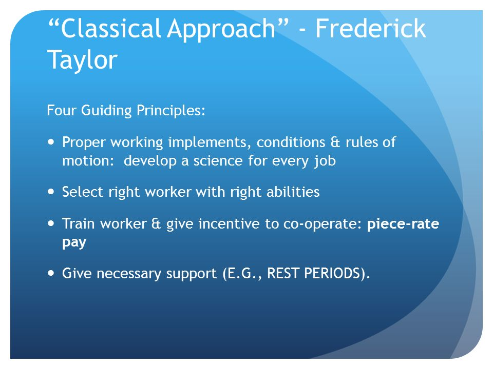 """""""Classical Approach"""" - Frederick Taylor Four Guiding Principles: Proper working implements, conditions & rules of motion: develop a science for every"""