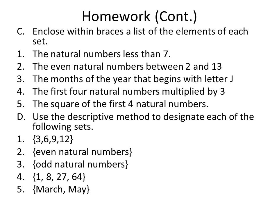 Homework (Cont.) C.Enclose within braces a list of the elements of each set.