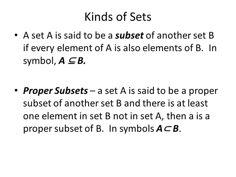 Kinds of Sets A set A is said to be a subset of another set B if every element of A is also elements of B.