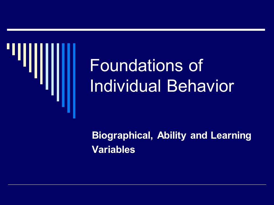 Foundations of Individual Behavior Biographical, Ability and Learning Variables