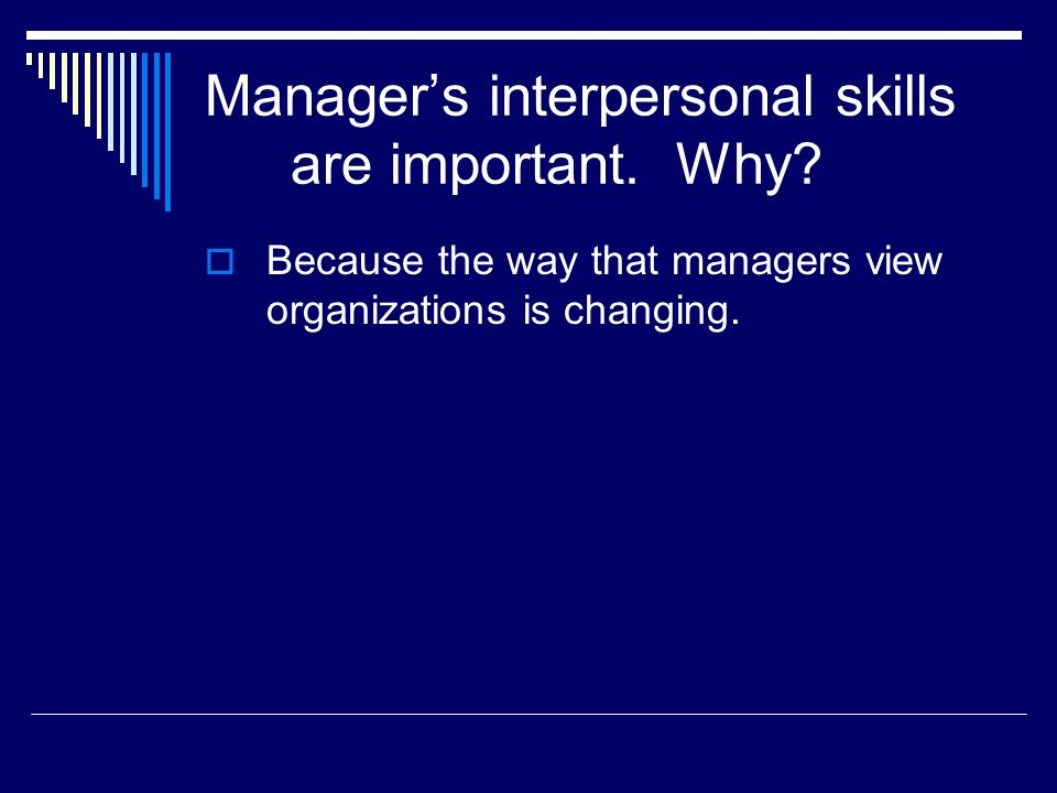 Manager's interpersonal skills are important. Why?  Because the way that managers view organizations is changing.