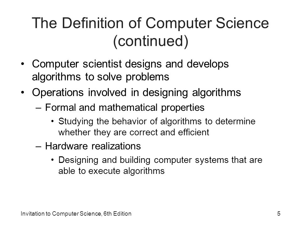 1 invitation to computer science 6 th edition chapter 1 an 5 the definition of computer science continued computer scientist designs and develops algorithms to solve problems operations involved in designing stopboris Gallery