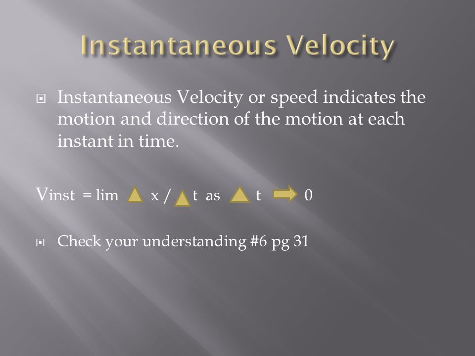  Instantaneous Velocity or speed indicates the motion and direction of the motion at each instant in time.
