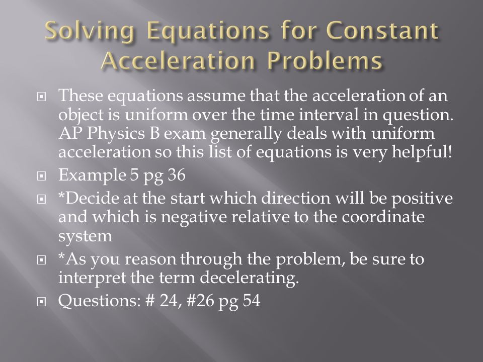  These equations assume that the acceleration of an object is uniform over the time interval in question.