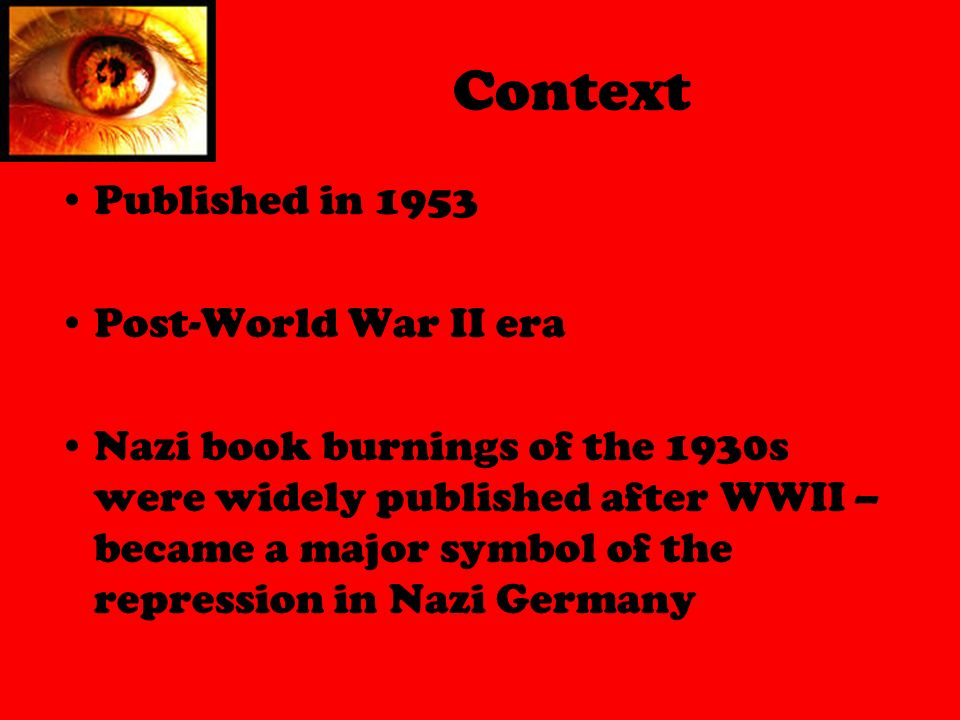 2 Context Published in 1953 Post-World War II era Nazi book burnings of the 1930s were widely published after WWII – became a major symbol of the repression ...