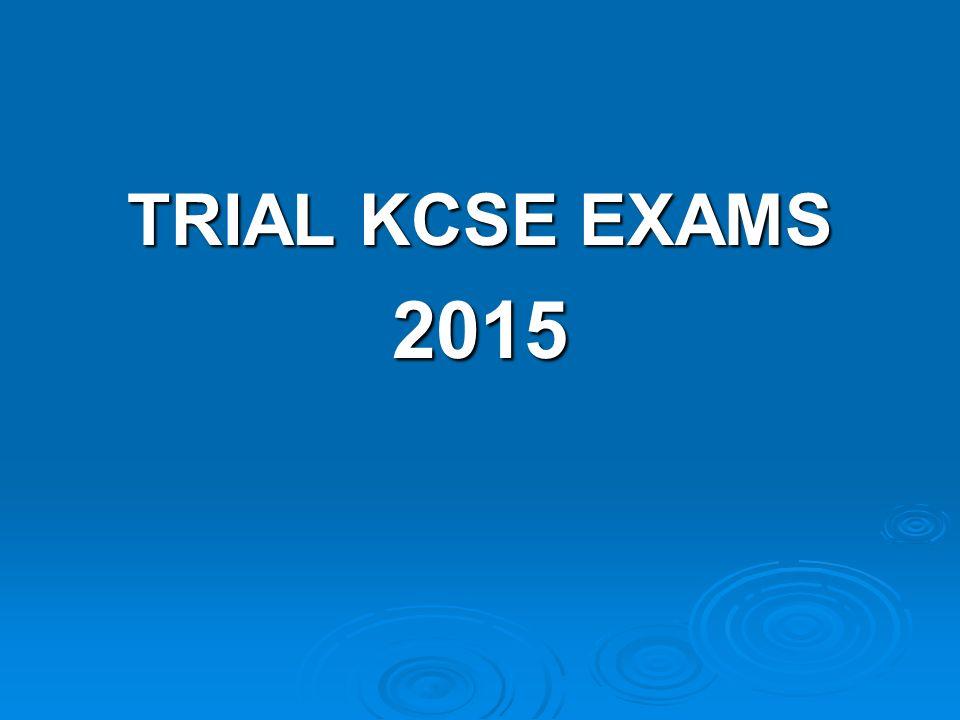 TRIAL KCSE EXAMS 2015