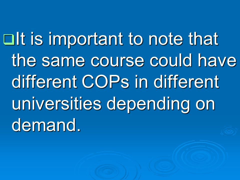  It is important to note that the same course could have different COPs in different universities depending on demand.