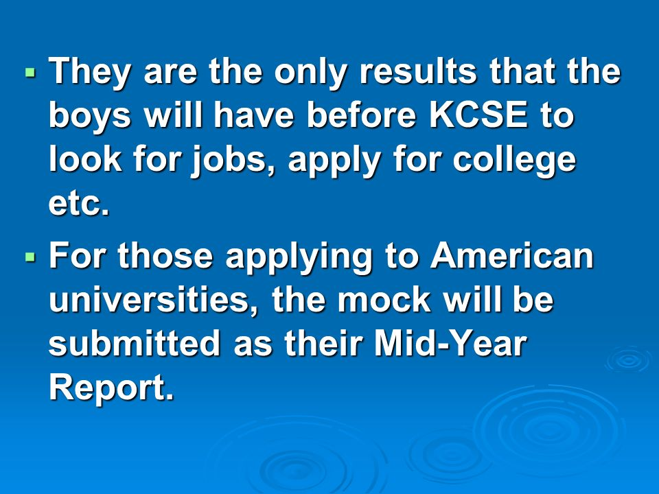  They are the only results that the boys will have before KCSE to look for jobs, apply for college etc.