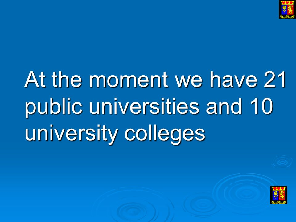 At the moment we have 21 public universities and 10 university colleges