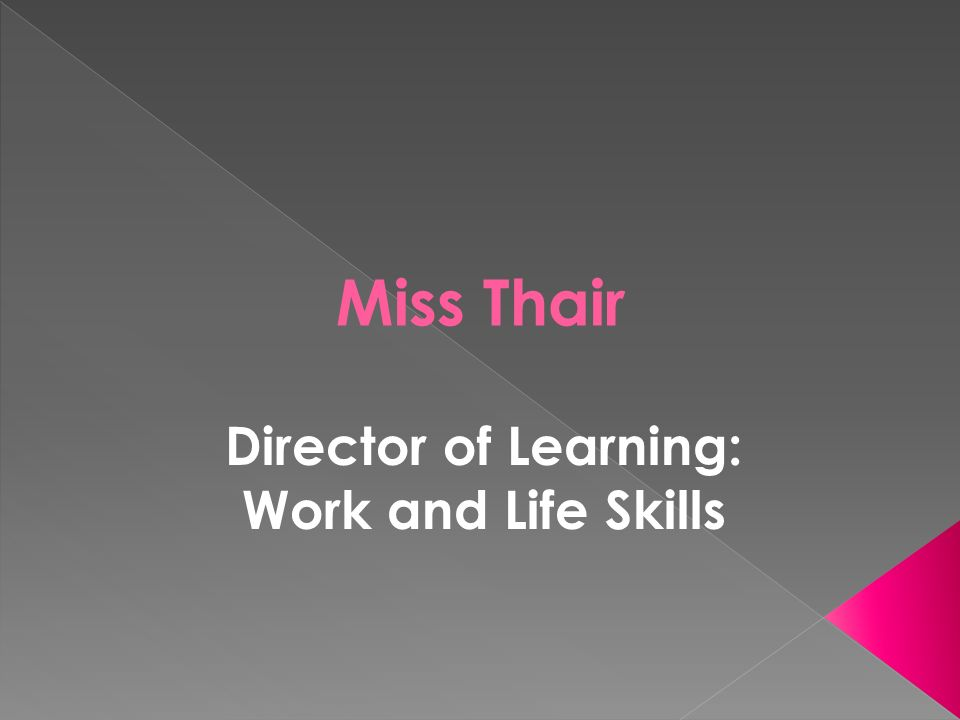 Miss Thair Director of Learning: Work and Life Skills