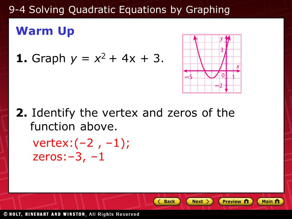Warm Up 1. Graph y = x 2 + 4x Identify the vertex and zeros of the function above.