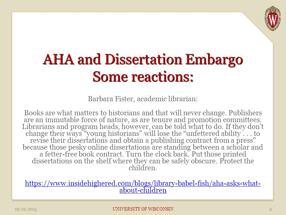 AHA and Dissertation Embargo Some reactions: Barbara Fister, academic librarian: Books are what matters to historians and that will never change.